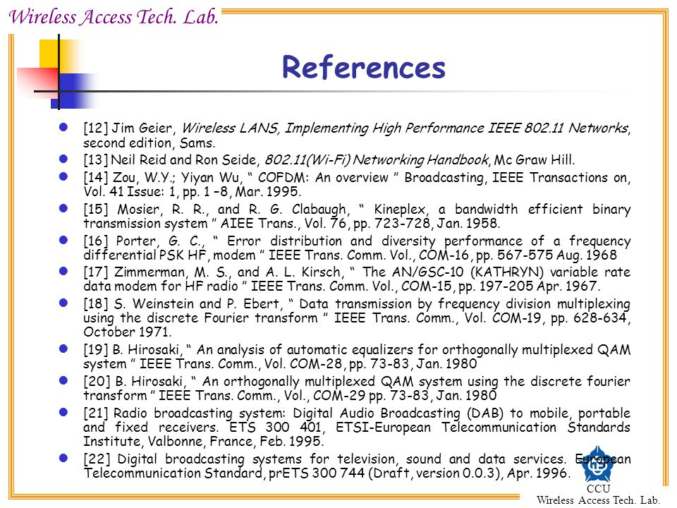 References [12] Jim Geier, Wireless LANS, Implementing High Performance IEEE 802.11 Networks, second edition, Sams.